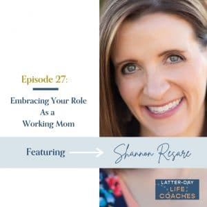 Embracing Your Role As a Working Mom With Shannon Resare